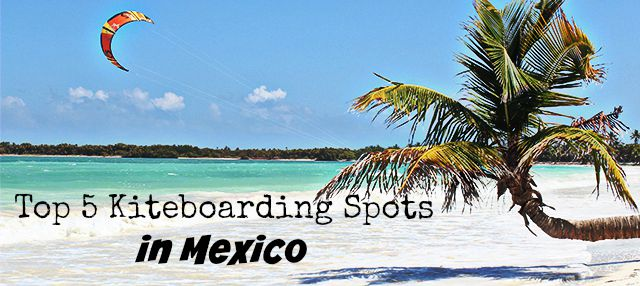 Top5Kiteboardingspotsmexico